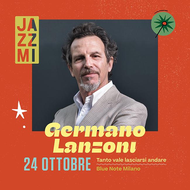 "JAZZMI Germano Lanzoni ""Tanto vale lasciarsi andare!"" 24/10/2021 22.30"